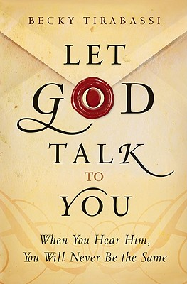 Let God Talk to You: When You Hear Him, You Will Never Be the Same - Tirabassi, Becky, Ms.