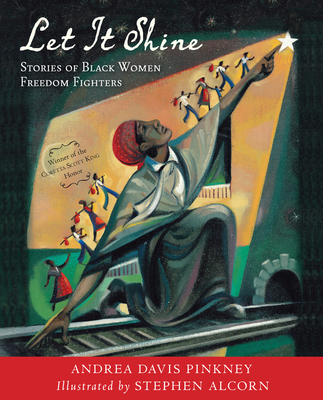 Let It Shine: Stories of Black Women Freedom Fighters - Pinkney, Andrea Davis