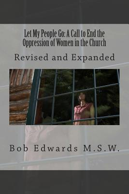 Let My People Go: A Call to End the Oppression of Women in the Church: Revised and Expanded - Edwards Msw, Bob