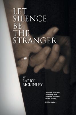 Let Silence Be the Stranger - McKinley, Larry
