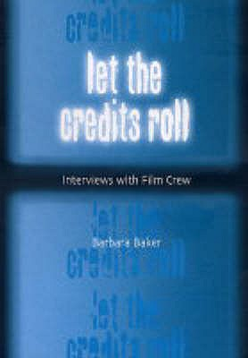 Let the Credits Roll: Interviews with Film Crew - Baker, Barbara