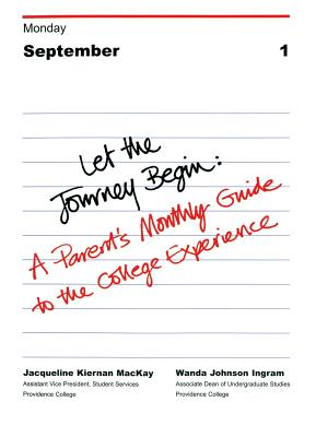 Let the Journey Begin: A Parent's Monthly Guide to the College Experience - MacKay, Jacqueline Kiernan, and Ingram, Wanda Johnson