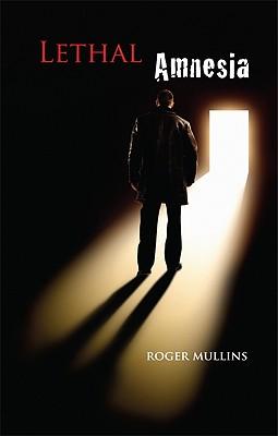 Lethal Amnesia - Mullins, Roger