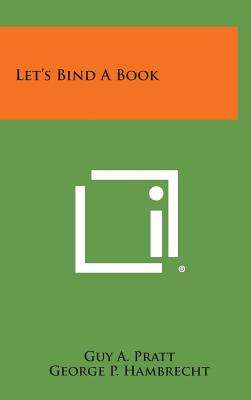 Let's Bind a Book - Pratt, Guy a, and Hambrecht, George P (Foreword by)