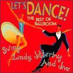 Let's Dance: The Best of Ballroom Swing, Lindy, Jitterbug & Jive