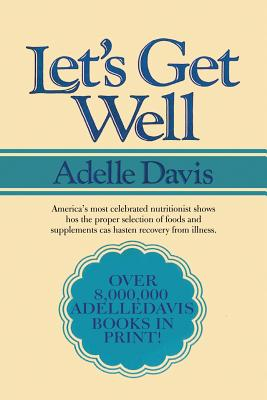 Let's Get Well: A Practical Guide to Renewed Health Through Nutrition - Davis, Adelle
