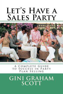 Let's Have a Sales Party: A Complete Guide to Success in Party Plan Selling - Scott Phd, Gini Graham