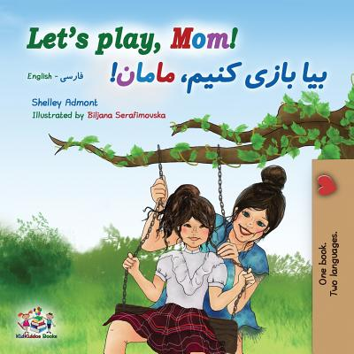 Let's play, Mom!: English Farsi Bilingual Book - Admont, Shelley, and Books, Kidkiddos
