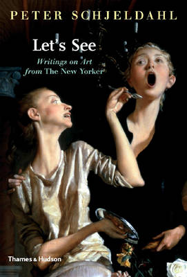 Let's See: Writings on Art from the New Yorker - Schjeldahl, Peter