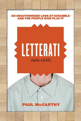 Letterati: An Unauthorized Look at Scrabble and the People Who Play It - McCarthy, Paul