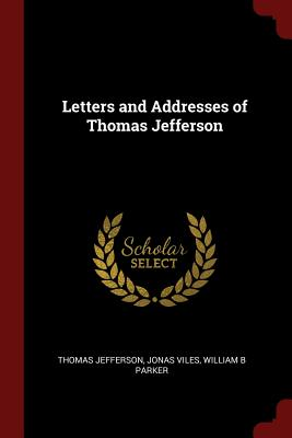 Letters and Addresses of Thomas Jefferson - Jefferson, Thomas