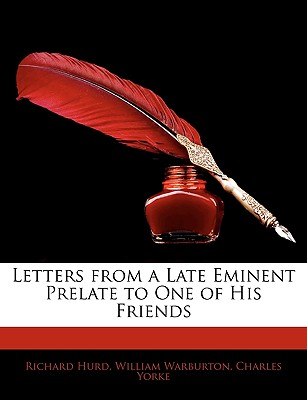 Letters from a Late Eminent Prelate to One of His Friends - Hurd, Richard, bp., and Warburton, William, and Yorke, Charles