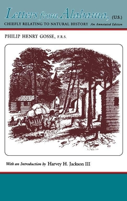 Letters from Alabama: Chiefly Relating to Natural History - Gosse, Philip Henry, and Jackson, Harvey H (Introduction by), and Hamilton, Virginia Van Der Veer (Editor)