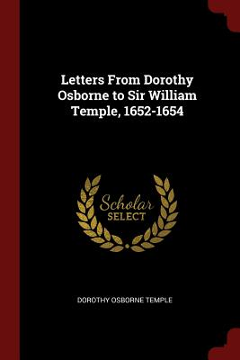 Letters from Dorothy Osborne to Sir William Temple, 1652-1654 - Temple, Dorothy Osborne