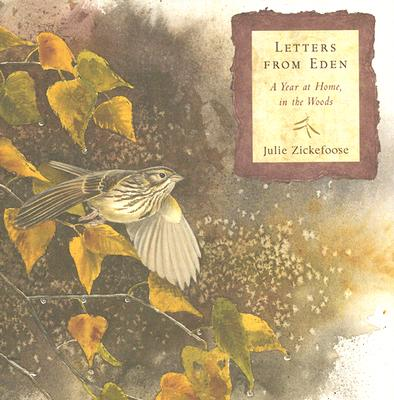 Letters from Eden: A Year at Home, in the Woods - Zickefoose, Julie