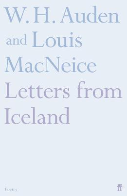 Letters from Iceland - Auden, W. H., and MacNeice, Louis
