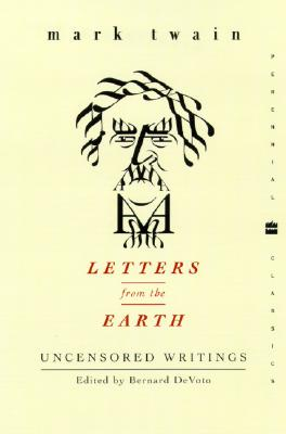 Letters from the Earth: Uncensored Writings - Twain, Mark