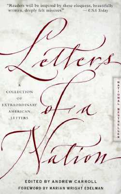 Letters of a Nation: A Collection of Extraordinary American Letters - Carroll, Andrew (Editor), and Edelman, Marian Wright (Foreword by)