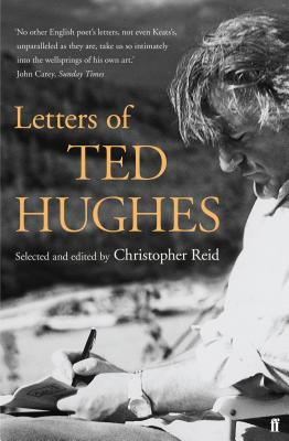 Letters of Ted Hughes - Hughes, Ted, and Reid, Christopher (Editor)