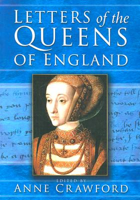 Letters of the Queens of England - Crawford, Anne (Editor)