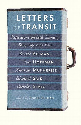 Letters of Transit: Reflections on Exile, Identity, Language, and Loss - Aciman, Andre (Editor)