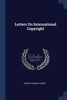 Letters on International Copyright - Carey, Henry Charles