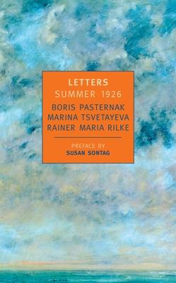 Letters Summer 1926 - Pasternak, Boris, and Tsvetayeva, Marina, and Rilke, Rainer Maria