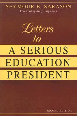 Letters to a Serious Education President - Sarason, Seymour B, Professor