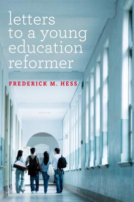 Letters to a Yound Education Reformer - Hess, Frederick M.