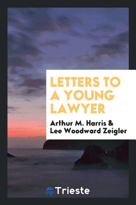 Letters to a Young Lawyer - Harris, Arthur M