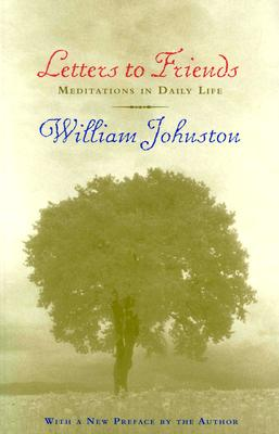 Letters to Friends: Meditations in Daily Life - Johnston, William
