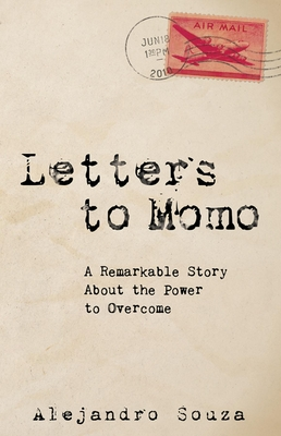 Letters to Momo: A Remarkable Story about the Power to Overcome - Souza, Alejandro