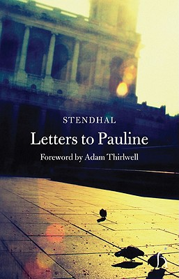 Letters to Pauline - Stendhal, and Brown, Andrew (Translated by), and Thirlwell, Adam (Foreword by)