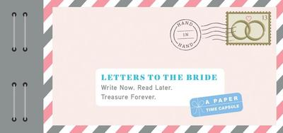 Letters to the Bride: Write Now. Read Later. Treasure Forever. (Newlywed Gifts, Gifts for New Brides, Wedding Gifts for the Bride) - Redmond, Lea