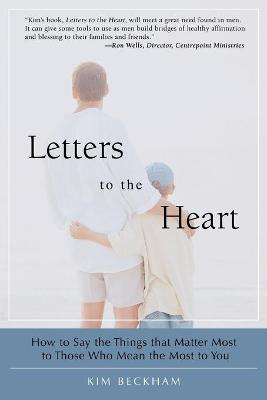 Letters to the Heart: How to Say the Things That Matter Most to Those Who Mean the Most to You - Beckham, Kim