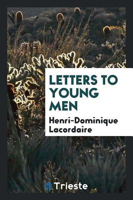 Letters to Young Men - Lacordaire, Henri-Dominique