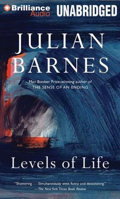 Levels of Life - Barnes, Julian, and Barnes, Julian (Read by)