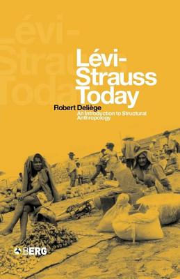 Levi-Strauss Today: An Introduction to Structural Anthropology - Deliege, Robert