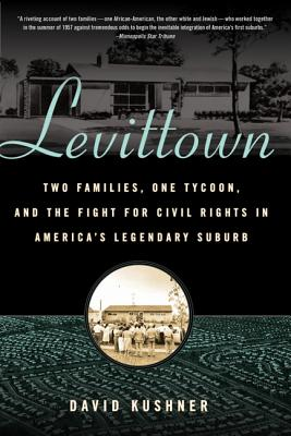 Levittown: Two Families, One Tycoon, and the Fight for Civil Rights in America's Legendary Suburb - Kushner, David