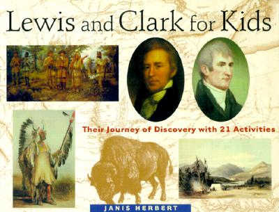 Lewis and Clark for Kids: Their Journey of Discovery with 21 Activities - Herbert, Janis