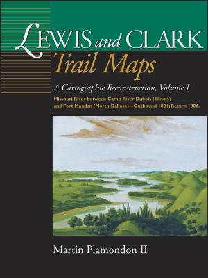 Lewis and Clark Trail Maps VI: Missouri River Between Camp River DuBois (Illinois) and Fort Mandan (North Dakota)-Outbound 1804; Return 1806 - Plamondon, Martin