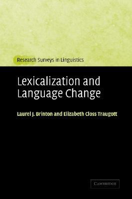 Lexicalization and Language Change - Brinton, Laurel J, Professor