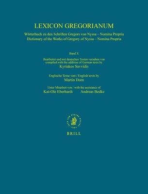 Lexicon Gregorianum, Volume 10 Band X - Nomina propria: Worterbuch zu den Schriften Gregors von Nyssa - Nomina Propria / Dictionary of  the Works of Gregory of Nyssa - Nomina Propria - Savvidis, Kyriakos (Editor), and Dorn, Martin (Editor)