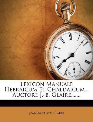 Lexicon Manuale Hebraicum Et Chaldaicum... Auctore J.-B. Glaire, ...... - Glaire, Jean Baptiste