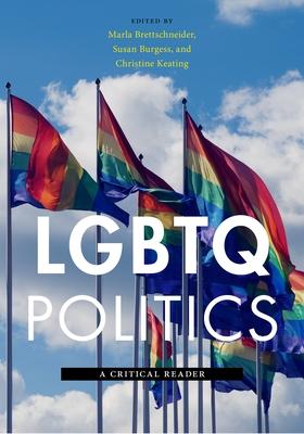 LGBTQ Politics: A Critical Reader - Brettschneider, Marla, PhD (Editor), and Burgess, Susan (Editor), and Keating, Christine (Editor)