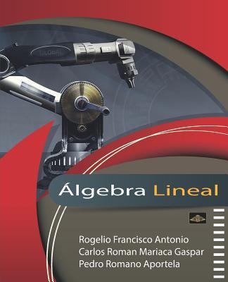 ?lgebra Lineal - Mariaca Gaspar, Carlos Roman, and Romano Aportela, Pedro, and Ake Mian, Hector Alonso (Editor)