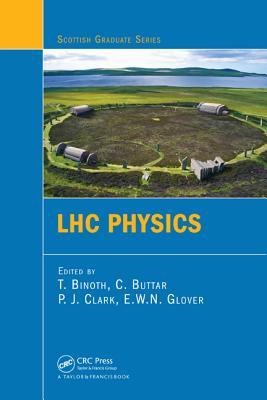 LHC Physics - Binoth, T (Editor), and Buttar, C (Editor), and Clark, P J (Editor)