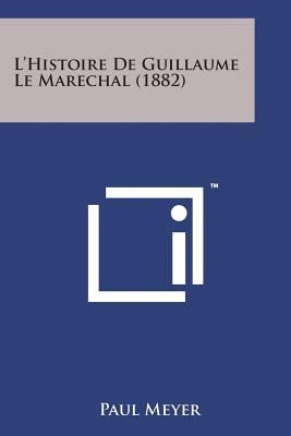 L'Histoire de Guillaume Le Marechal (1882) - Meyer, Paul