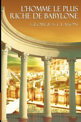 L'Homme Le Plus Riche de Babylone / The Richest Man in Babylon (French Edition) - Clason, George Samuel