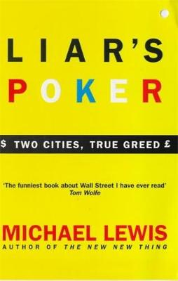 Liar's Poker: Playing the Money Markets - Lewis, Michael